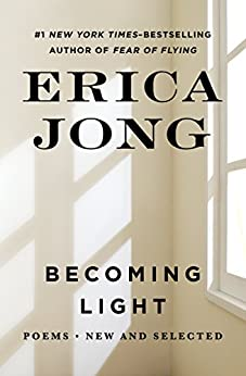 Becoming Light: Poems New and Selected by [Jong, Erica]