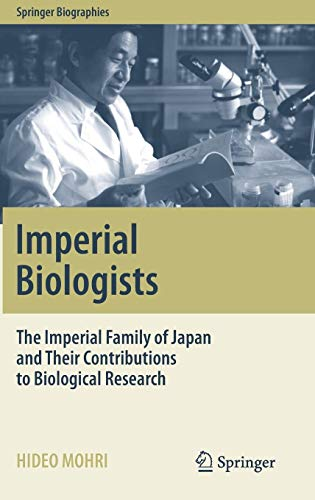 - Imperial Biologists: The Imperial Family of Japan and Their Contributions to Biological Research (Springer Biographies)