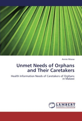 Unmet Needs Of Orphans And Their Caretakers  Health Information Needs Of Caretakers Of Orphans  In Malawi