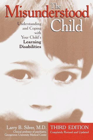 The Misunderstood Child: Understanding and Coping with Your Child's Learning Disabilities by Larry B. Silver M.D. (1998-07-21)