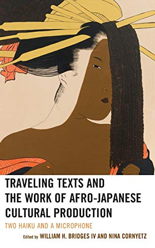 Traveling Texts and the Work of Afro-Japanese Cultural Production: Two Haiku and a Microphone (New Studies in Modern Japan)