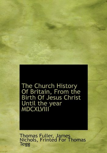 Read Online The Church History Of Britain, From the Birth Of Jesus Christ Until the year MDCXLVIII ebook