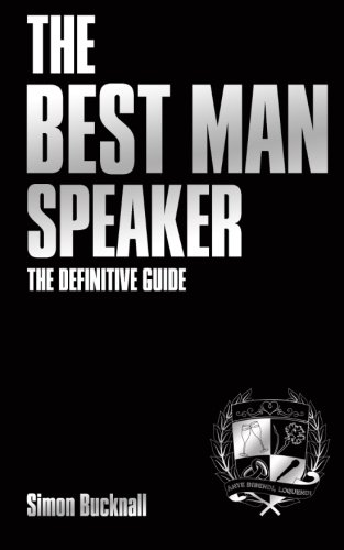 The Best Man Speaker: The Definitive Guide To The Best Man Speech