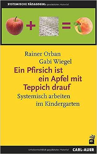 Ein Pfirsich ist ein Apfel mit Teppich drauf: Systemisch arbeiten im ...