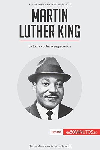 Martin Luther King: La lucha contra la segregacion (Spanish Edition) [50Minutos.Es] (Tapa Blanda)