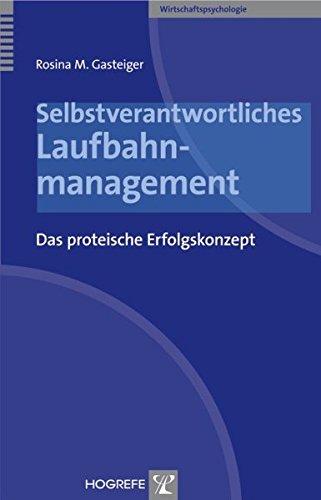 Selbstverantwortliches Laufbahnmanagement: Das proteische Erfolgskonzept (Wirtschaftspsychologie)