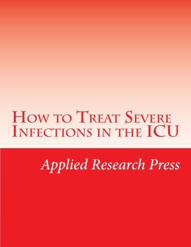 - How to Treat Severe Infections in the ICU