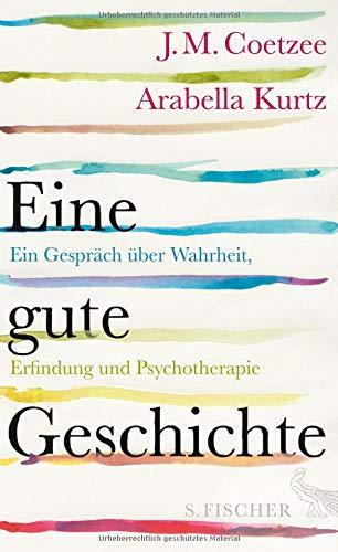 Eine gute Geschichte: Ein Gespräch über Wahrheit, Erfindung und Psychotherapie