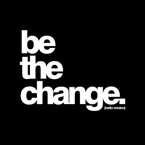 Be the Change (Radio Version) - Single