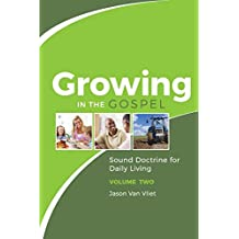 Growing in the Gospel: Sound Doctrine for Daily Living (Volume 2)