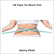 10 Tips to Burn Fat Audiobook by Garry Plint Narrated by Chris Brown