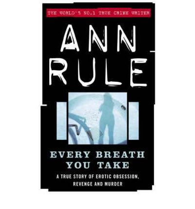 Download Every Breath You Take A True Story of Erotic Obsession and Murder by Rule, Ann ( Author ) ON Dec-14-2002, Hardback pdf