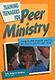 img - for Training Teenagers for Peer Ministry : A Step - By - Step Program Teaching Kids How to Care for Each Other book / textbook / text book
