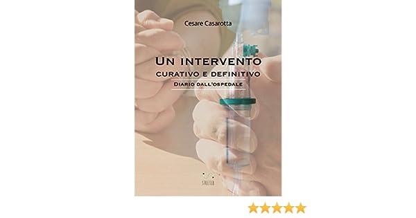 Amazon.com: Un intervento curativo e definitivo : diario dallospedale (Italian Edition) eBook: Cesare Casarotta: Kindle Store