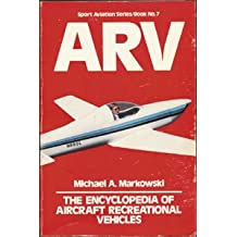 Arv: The Encyclopedia of Aircraft Recreational Vehicles (Sport Aviation Series/Book No. 7)