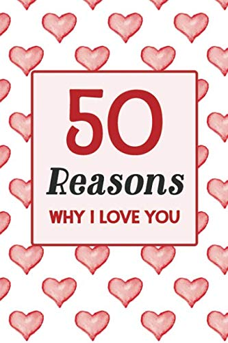 50 Reasons Why I Love You: A Fill In The Blanks Romantic Prompt Book - Hearts (A Gift of ()