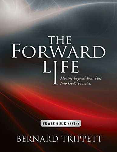 The Forward Life: Moving Beyond Your Past Into God's Promises