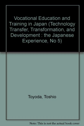 Vocational Education and Training in Japan (Technology Transfer, Transformation, and Development : The Japanese Experience, No 5)
