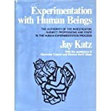 Experimentation with Human Beings : The Authority of the Investigator, Subject, Professions, and State in the Human Experimentation Process, Katz, Jay, 0871544385