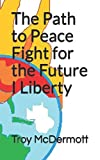 The Path to Peace Fight for the Future I Liberty