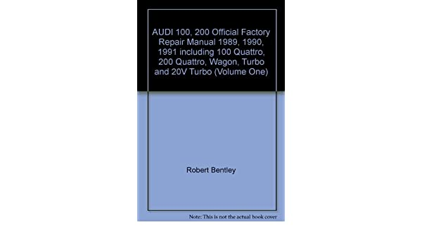 AUDI 100, 200 Official Factory Repair Manual 1989, 1990, 1991 including 100 Quattro, 200 Quattro, Wagon, Turbo and 20V Turbo (Volume One): Robert Bentley: ...