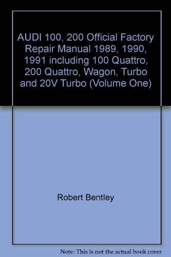 AUDI 100, 200 Official Factory Repair Manual 1989, 1990, 1991 including 100 Quattro, 200 Quattro, Wagon, Turbo and 20V Turbo (Volume One)