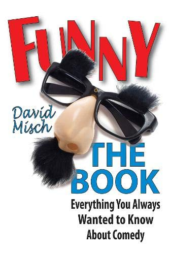 Funny: The Book: Everything You Always Wanted to Know About Comedy (Applause Books)