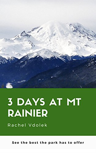 3 Days at Mt. Rainier: See the best the park has to offer (Best Day Hikes Near Seattle)