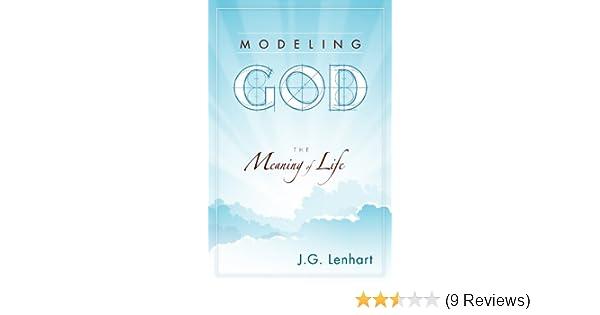 Modeling God: Lenhart J  G : 9781933204413: Amazon com: Books