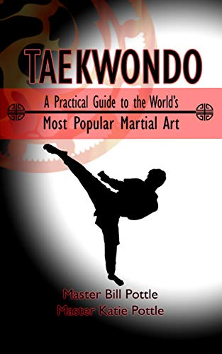 Taekwondo: A Practical Guide to the Worlds Most Popular Martial Art