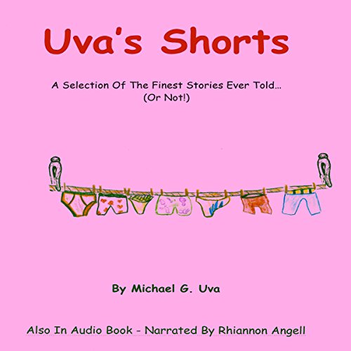 Uva's Shorts: A Selection of the Finest Stories Ever Told...or Not! by MICHAEL G. UVA