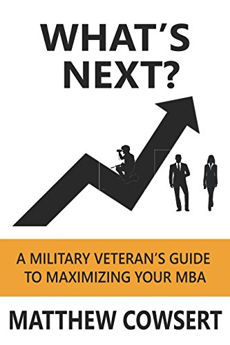 What's Next?: A Military Veteran's Guide to Maximizing Your MBA