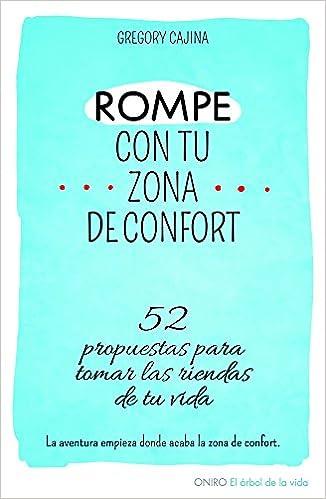 Rompe con tu zona de confort: 52 propuestas para tomar las ...