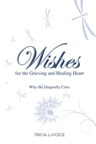 Wishes For The Grieving and Healing Heart: Why the Dragonfly Cries