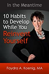 In the Meantime: 10 Habits to Develop While You Reinvent Yourself