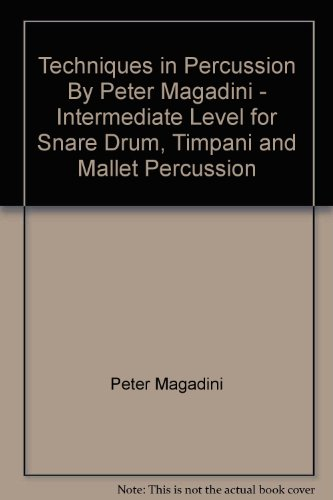 Techniques in Percussion By Peter Magadini - Intermediate Level for Snare Drum, Timpani and Mallet ()