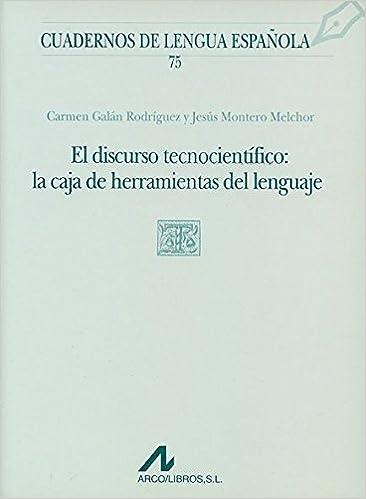 El discurso tecnocientífico: la caja de herramientas del lenguaje (T cuadrado) 75: Carmen Galán Rodríguez y Jesús Montero Melchor: 9788476355244: ...