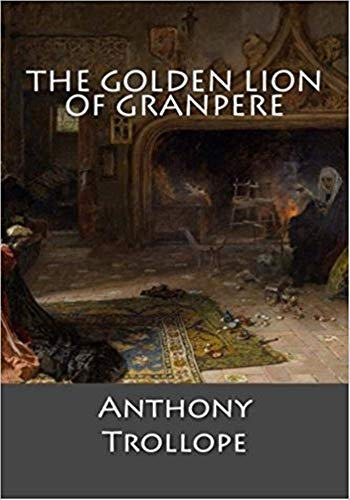 The Golden Lion of Granpere - (ANNOTATED) Original, Unabridged, Complete, Enriched [Oxford University Press]