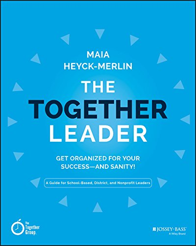 The Together Leader: Get Organized for Your Success – and Sanity!