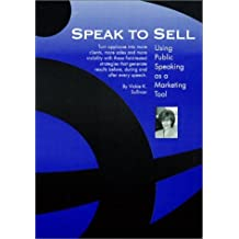 Speak to Sell : Using Public Speaking as a Marketing Tool by Vickie K. Sullivan (2001-01-02)