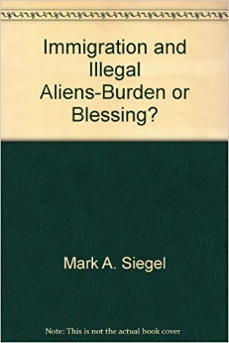 Immigration And Illegal Aliens Burden Or Blessing?: 9780936474311:  Amazon.com: Books
