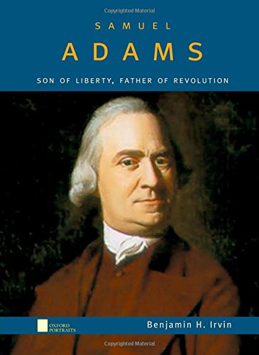 Samuel Adams: Son of Liberty, Father of Revolution (Oxford Portraits)