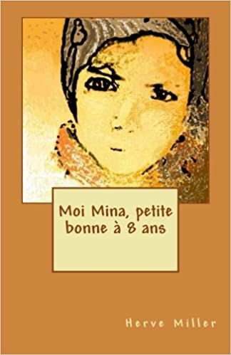 Moi Mina, petite bonne à 8 ans (French Edition): M Herve ...