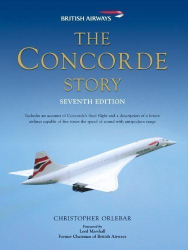 The Concorde Story: Seventh Edition (General Aviation) of Orlebar, Christopher 7th (seventh) Revised Edition on 10 March 2011