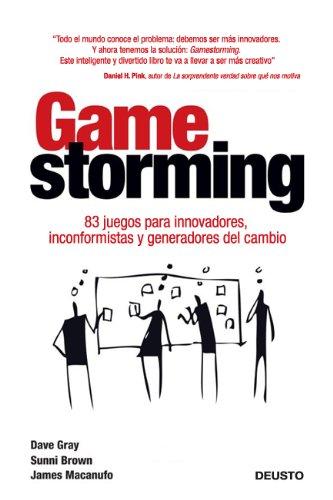 Gamestorming: 83 juegos para innovadores, inconformistas y generadores del cambio (Sin colección) Tapa blanda – 13 mar 2012 Dave Gray Sunni Brown James Macanufo Beatriz Benítez