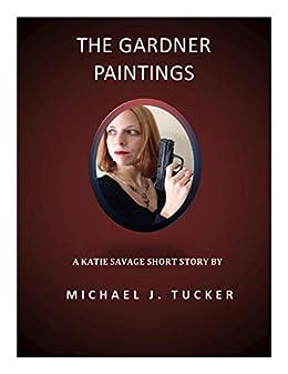 The Gardner Paintings: A Katie Savage Short Story (Katie Savage Short Stories Book 2) by [Tucker, Michael J.]