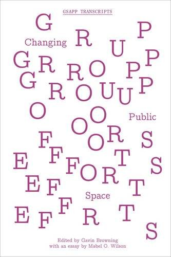 Group Efforts: Changing Public Space (GSAPP Transcripts) (Plates Browning)