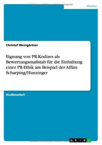 Download Eignung von PR-Kodizes als Bewertungsmaßstab für die Einhaltung einer PR-Ethik am Beispiel der Affäre Scharping/Hunzinger (German Edition) pdf