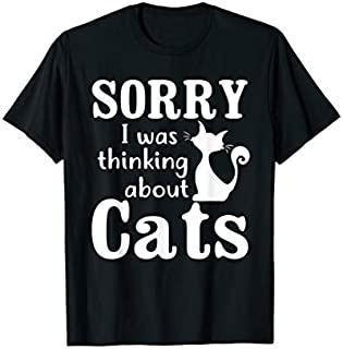 Funny Cat  I'm Sorry I Was Thinking About Cats Again T-shirt | Size S - 5XL