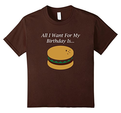 Price comparison product image unisex-child All I Want For My Birthday Is A Hamburger Cheese Burger Shir 10 Brown